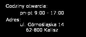 Proxy Kalisz Godziny otwarcia poniedziałek piątek 9:00 - 17:00; Adres: Górnośląska 14 62-800 Kalisz